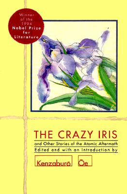 The Crazy Iris and Other Stories of the Atomic Aftermath By Oe, Kenzaburo (EDT)